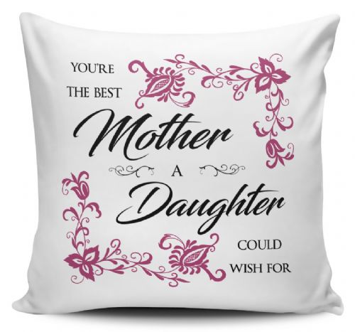 You're The Best Mother A Daughter Could Wish For Cushion Cover